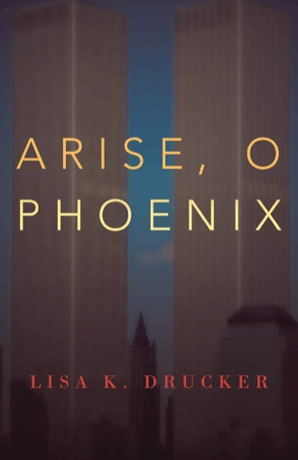 Arise, O Phoenix by Lisa Drucker