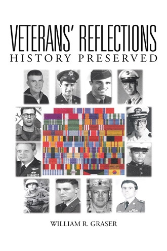 Veterans' Reflections: History Preserved by William R. Graser