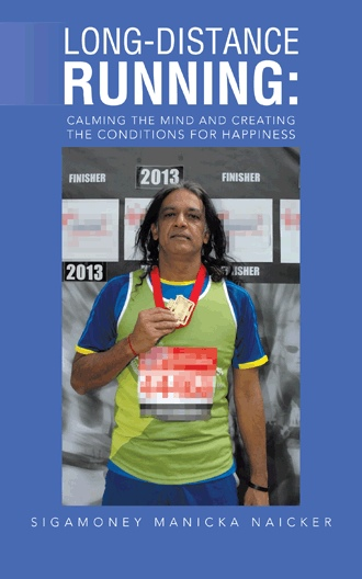 Long-Distance Running: Calming the Mind and Creating the Conditions for Happiness by Sigamoney Manicka Naicker